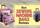 BEST SEWING MACHINE BAGS REVIEWS