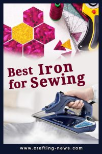 BEST IRON FOR SEWING CRAFTING NEWS