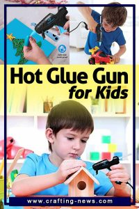 BEST HOT GLUE GUN FOR KIDS