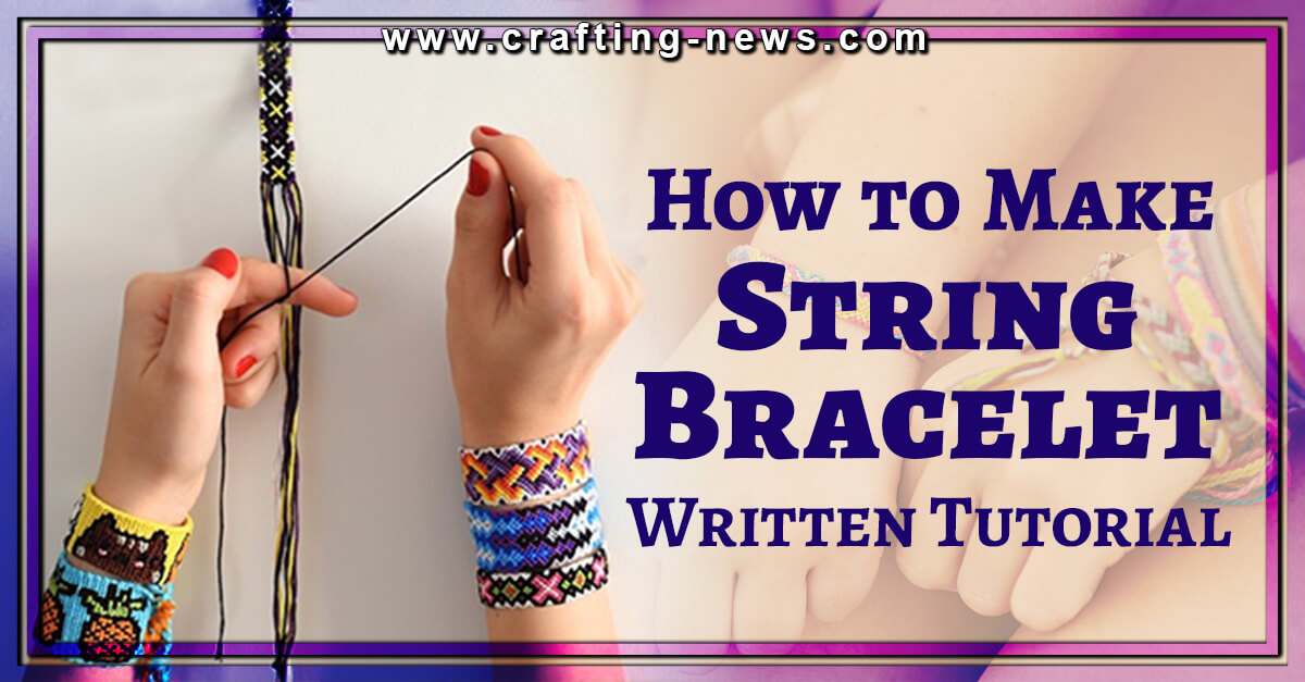 HOW TO MAKE A STRING BRACELET WRITTEN TUTORIAL
