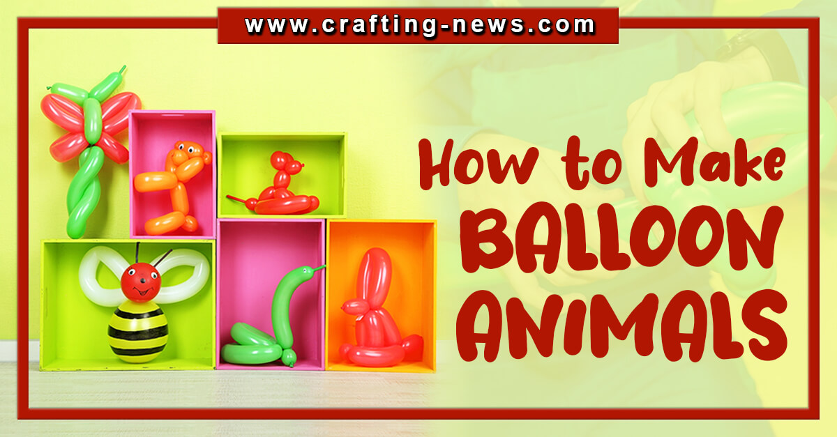 HOW TO MAKE BALLOON ANIMALS