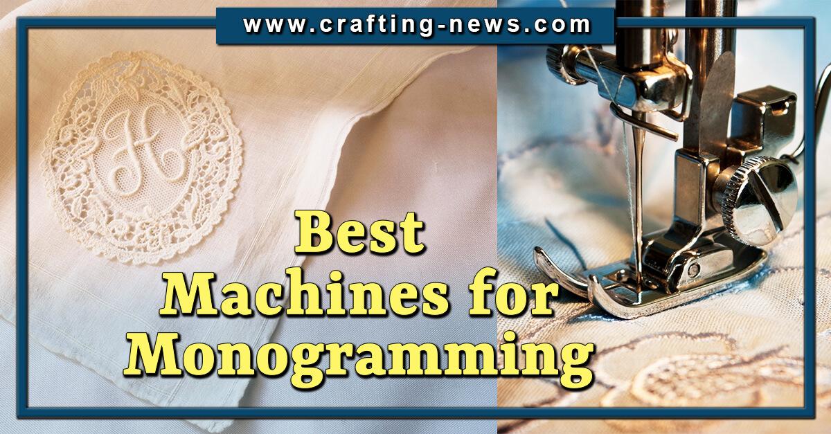 BEST MONOGRAMMING MACHINES FOR 2021